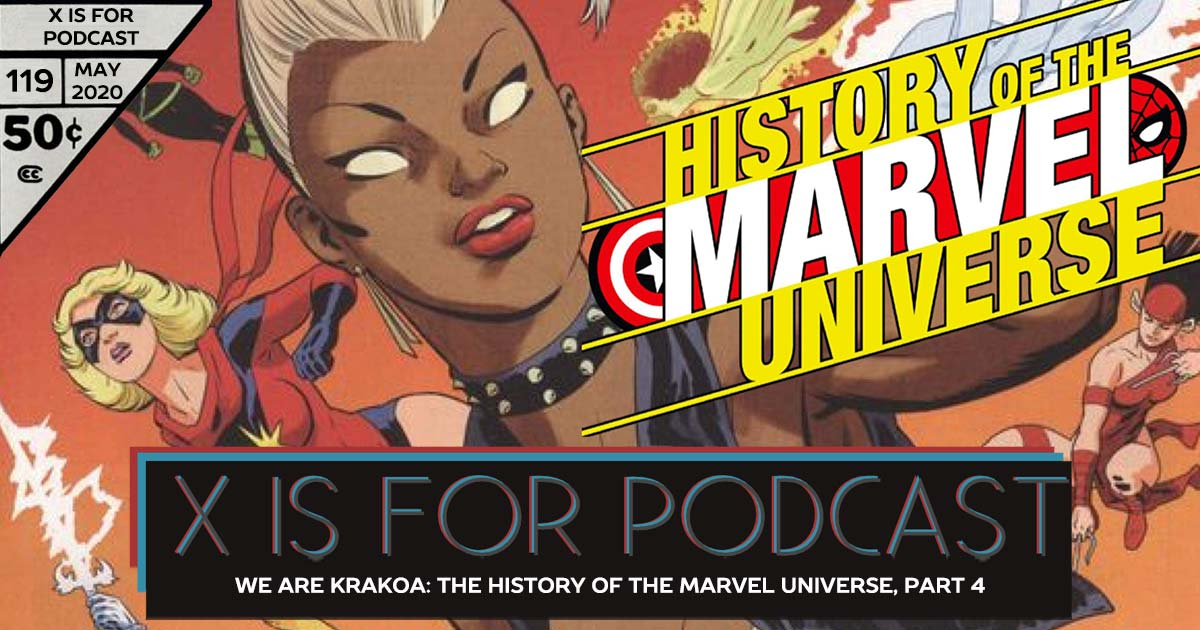 X is for Podcast #119 – We Are Krakoa: A Look Back at Origins, A Jaunt Forward into the Future, and The History of the Marvel Universe, Part 4