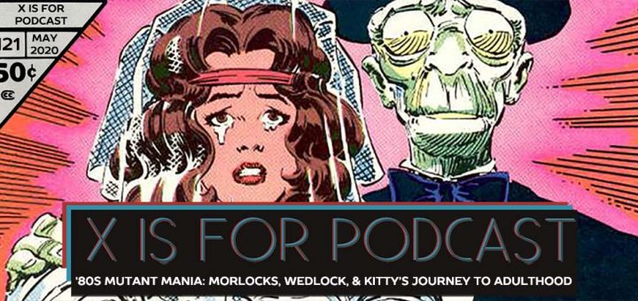 X is for Podcast #121 – '80s Mutant Mania: Morlocks, Wedlock, and Kitty Pryde's Journey to Adulthood in the Uncanny X-Men!