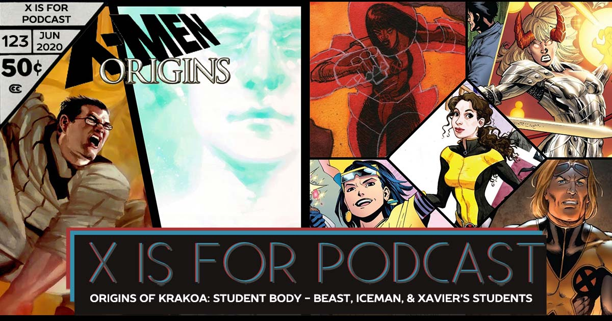 X is for Podcast #123 – Origins of Krakoa: Student Body - The Origins of Beast, Iceman and the Students of Xavier