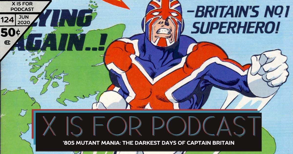 X is for Podcast #124 – '80s Mutant Mania: Mad Jim, The Fury, and the Darkest Days of Captain Britain in Marvel UK and The Daredevils