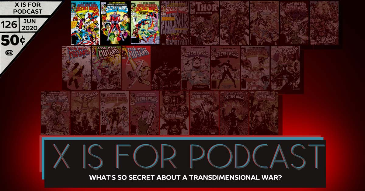 X is for Podcast #126 – The Complete Secret Wars 1: What's So Secret About a Transdimensional War?