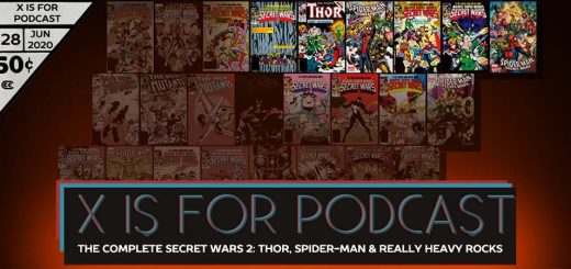 X is for Podcast #128 – The Complete Secret Wars 2: Thor, Spider-Man, and Some Really Heavy Rocks