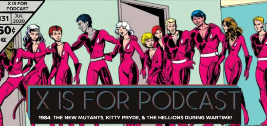 X is for Podcast #131 – 1984: The New Mutants, Kitty Pryde, & The Hellions During Wartime!