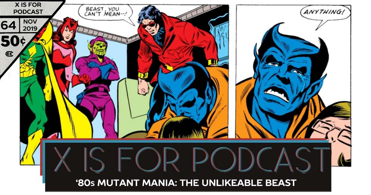 X is for Podcast #064 – '80s Mutant Mania: The Unlikeable Beast in The Avengers & Defenders!