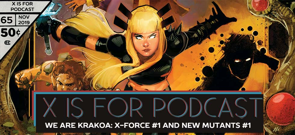 X is for Podcast #065 – We Are Krakoa: X-Force #1 and New Mutants #1