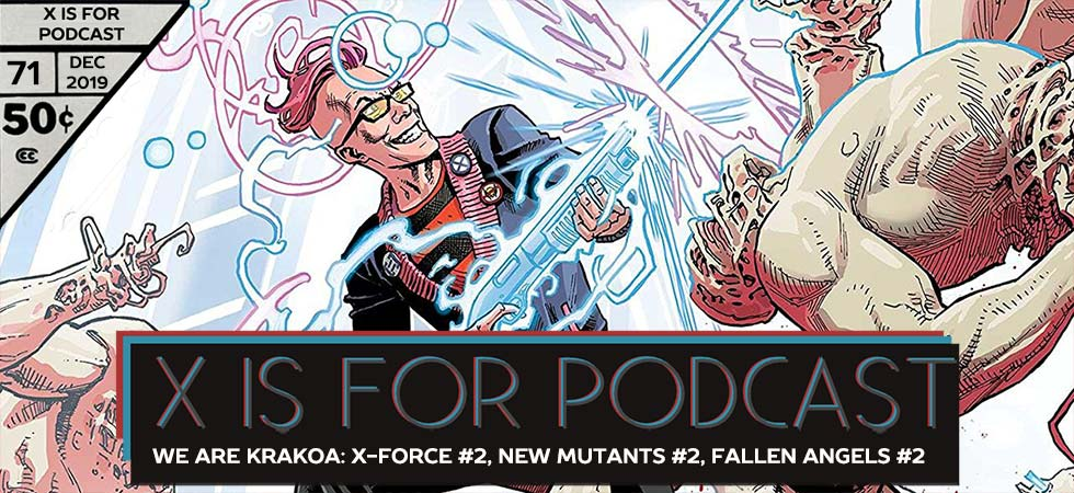 X is for Podcast #071 – We Are Krakoa: X-Force #2, New Mutants #2, Fallen Angels #2