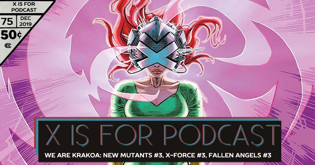 X is for Podcast #075 – We Are Krakoa: New Mutants #3, X-Force #3, Fallen Angels #3